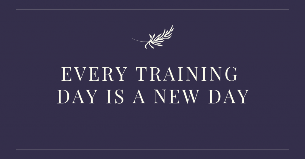 "Banner that reads ""every training day is a new day"""