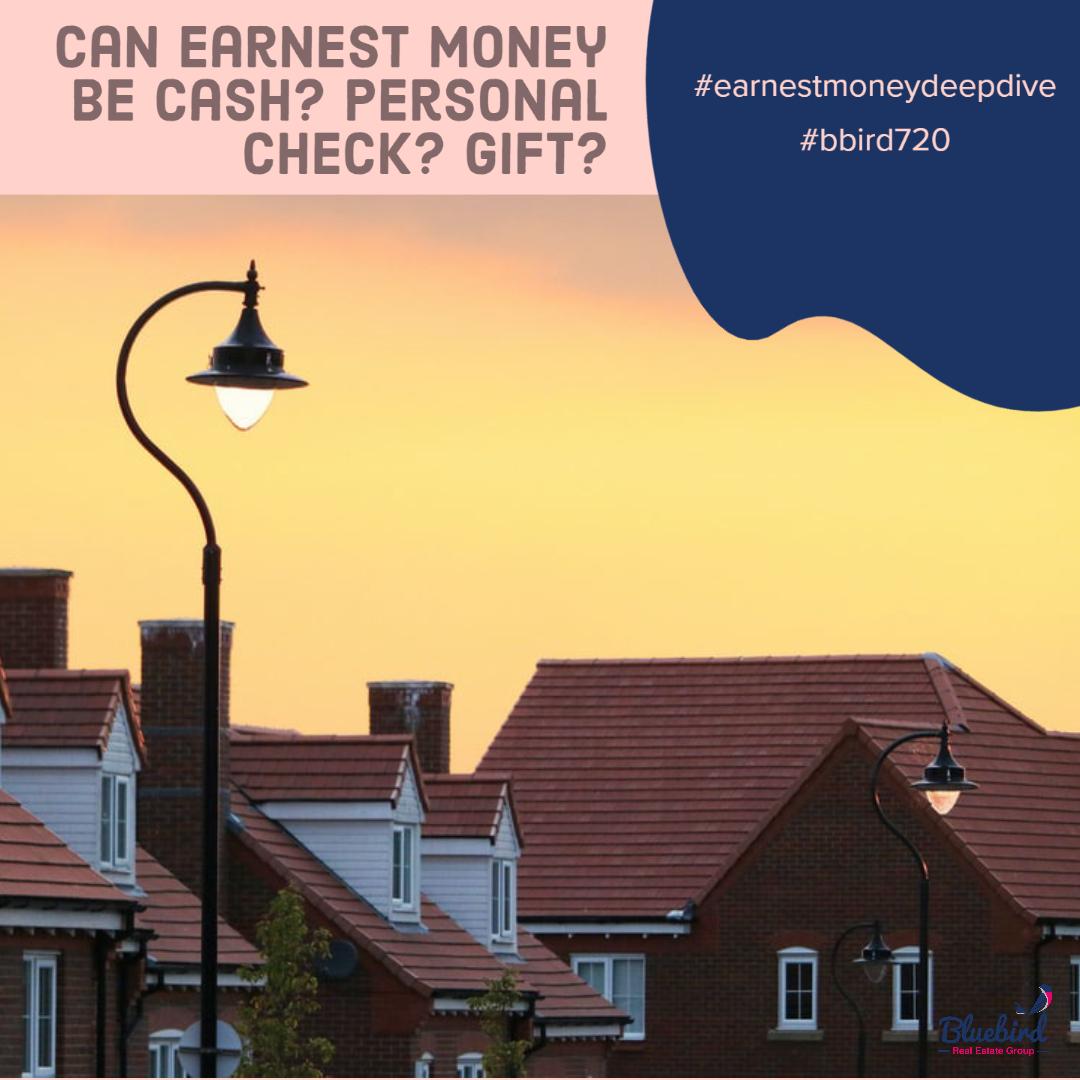 Can earnest money be cash? Can earnest money be personal check? Can earnest money be a gift?